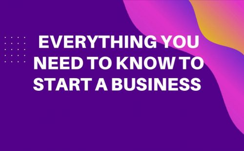 Everything You Need to Know to Start a Business